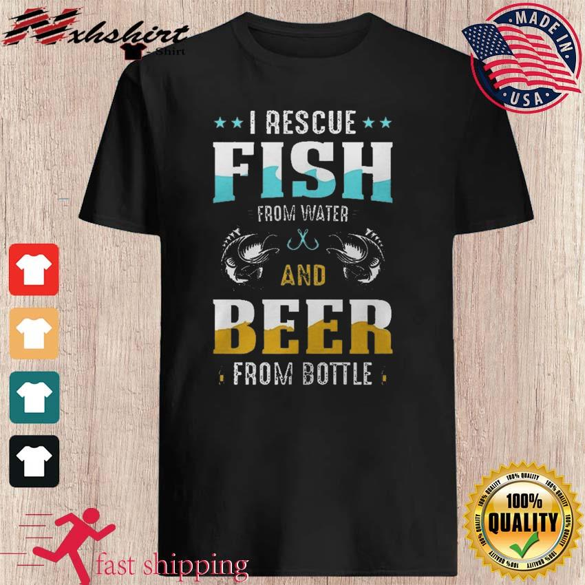 I Rescue Fish From Water And Beer From Bottle Funny International Beer Day Shirt