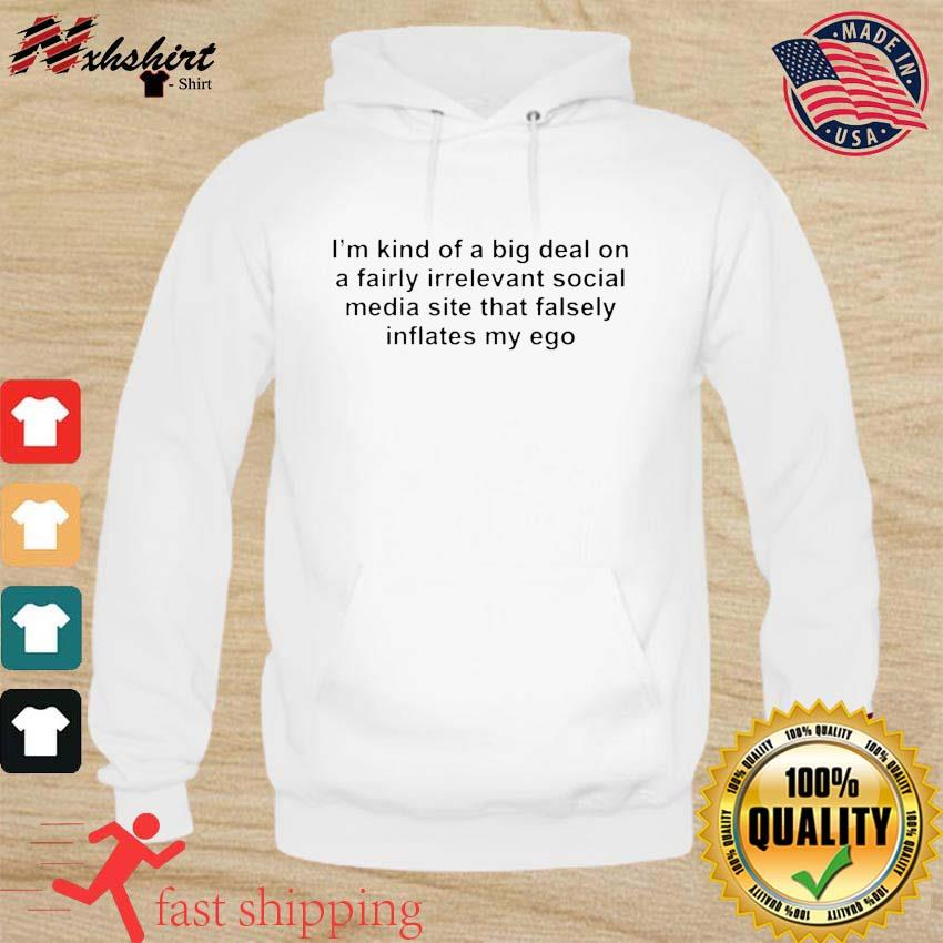 I'm Kind Of A Big Deal On A Fairly Irrelevant Social Media Shirt hoodie