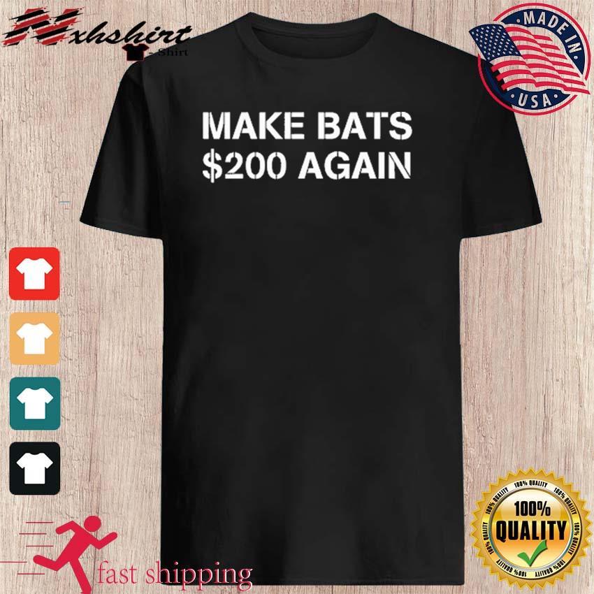 Make Bats $200 Again Shirt