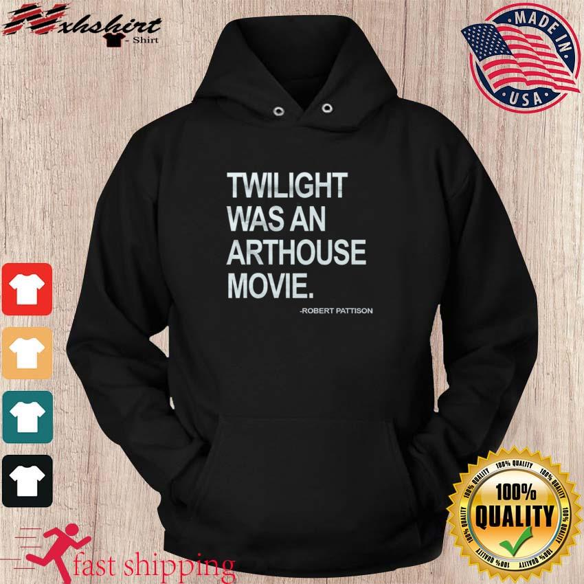 Robert PattisonTwilight Was An Arthouse Movie Shirt hoodie
