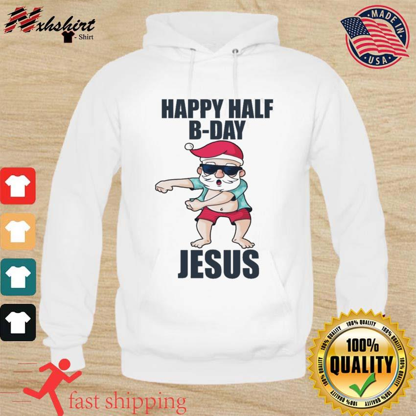 Santa Happy Half Bday Jesus Shirt hoodie