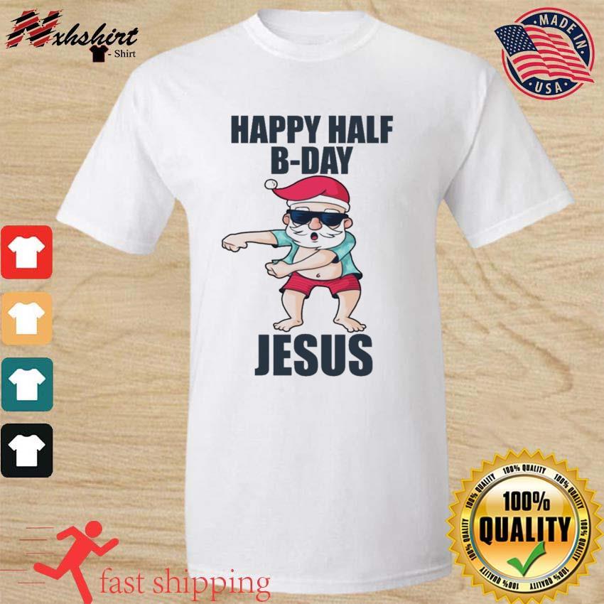 Santa Happy Half Bday Jesus Shirt