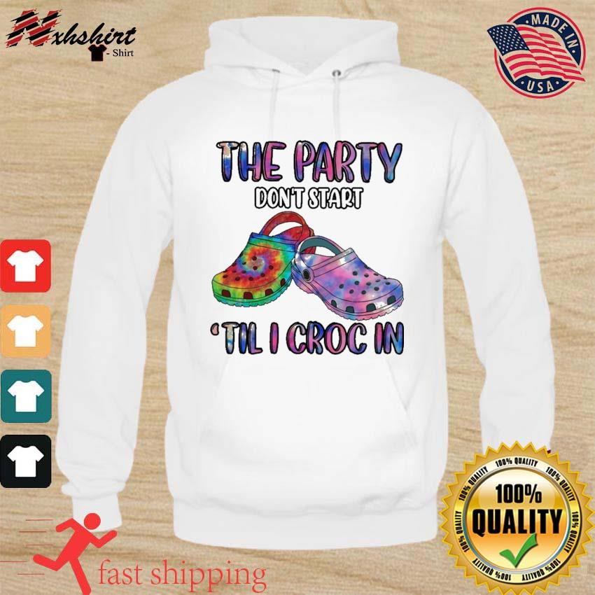 The Party Don't Start 'Til I Croc In Tie Dye Style Rainbow Shirt hoodie