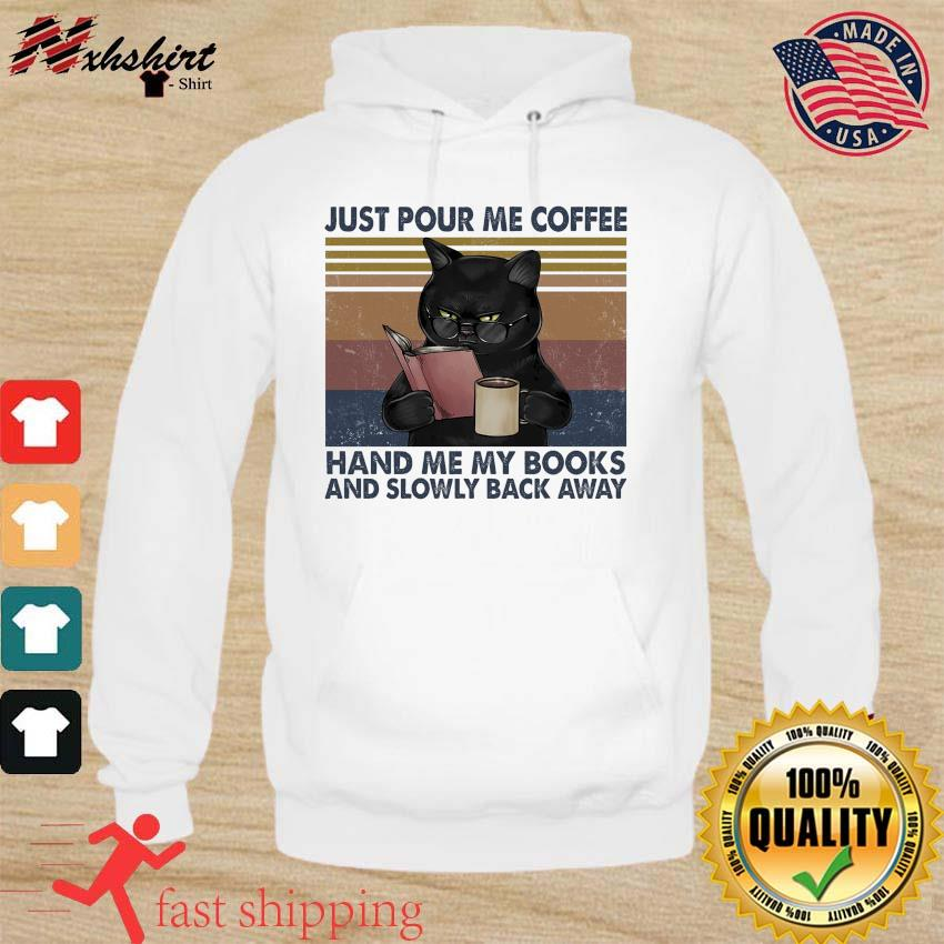 Black Cat Just Pour Me Coffee Hand Me My Books And Slowly Back Away Vintage Shirt hoodie