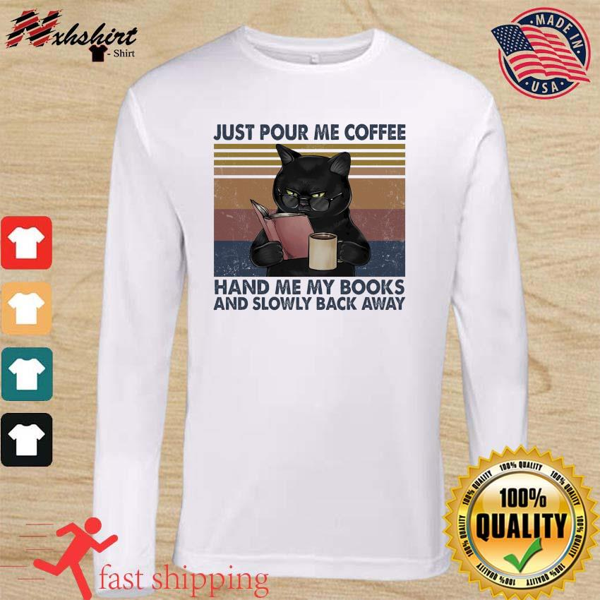Black Cat Just Pour Me Coffee Hand Me My Books And Slowly Back Away Vintage Shirt long sleeve