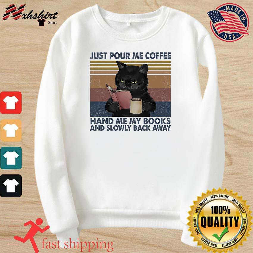 Black Cat Just Pour Me Coffee Hand Me My Books And Slowly Back Away Vintage Shirt sweater