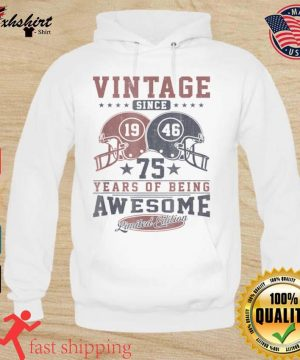 Vintage Since 1946 75 Years Of being Awesome s hoodie