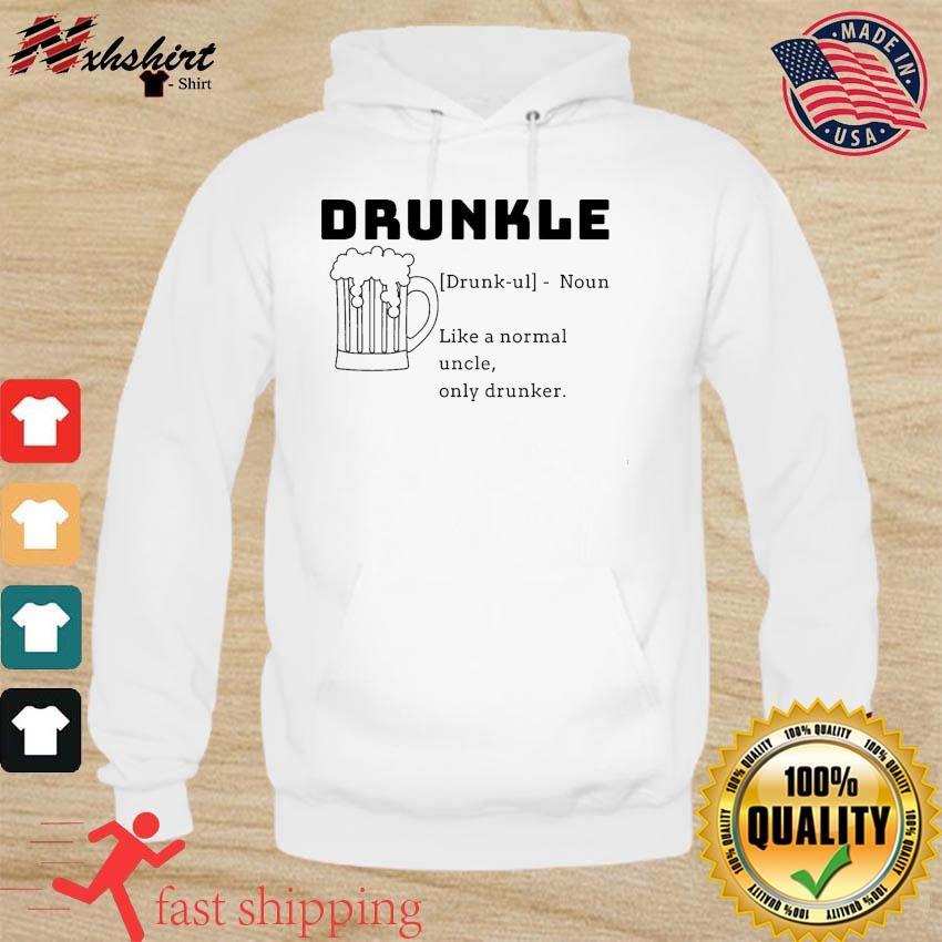 Beer Drunkle Noun Like A Normal Uncle Only Drunker Shirt hoodie