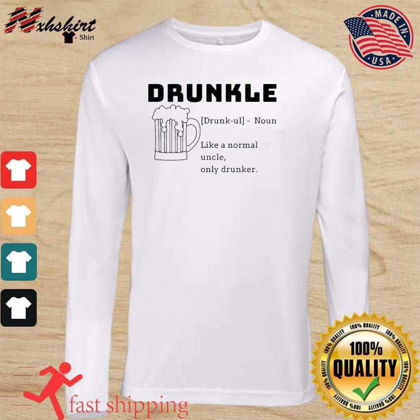 Beer Drunkle Noun Like A Normal Uncle Only Drunker Shirt long sleeve