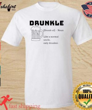 Beer Drunkle Noun Like A Normal Uncle Only Drunker Shirt
