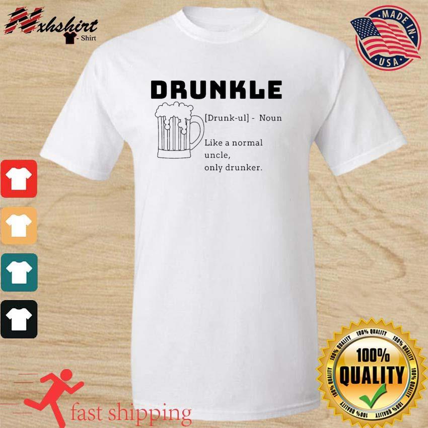 Beer Drunkle Noun Like A Normal Uncle Only Drunker Shirt