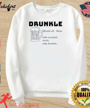 Beer Drunkle Noun Like A Normal Uncle Only Drunker Shirt sweater