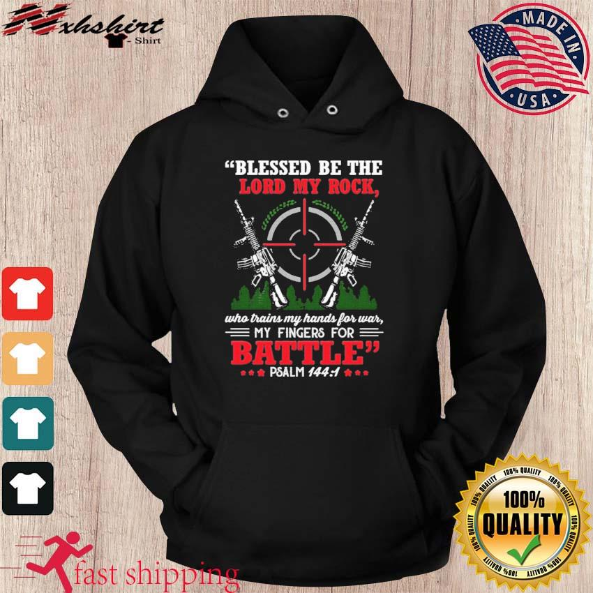 Blessed Be The Lord My Rock Who Trains My Hands For War My Fingers For Battle Psalm 144 1 Shirt hoodie