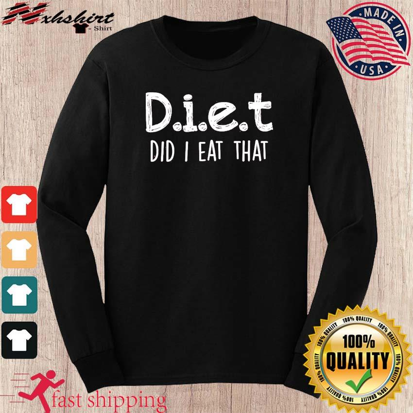 Diet Did I Eat That 2021 Shirt long sleeve