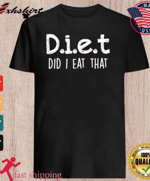 Diet Did I Eat That 2021 Shirt
