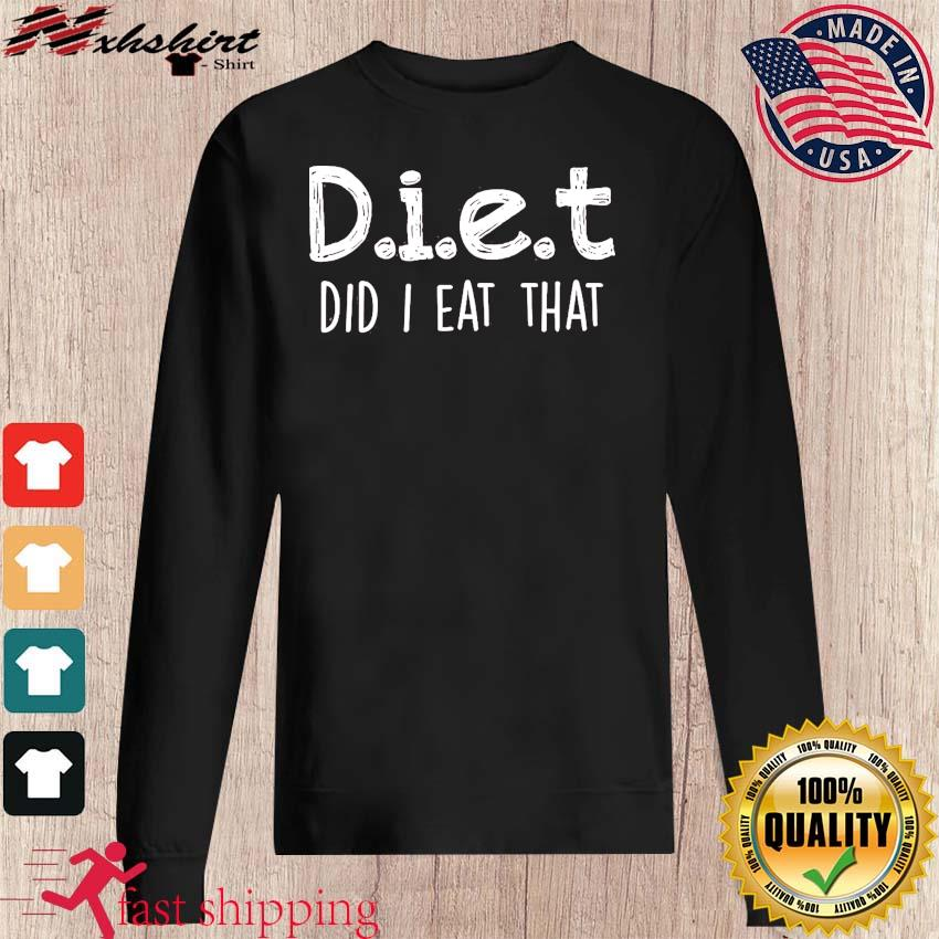 Diet Did I Eat That 2021 Shirt sweater