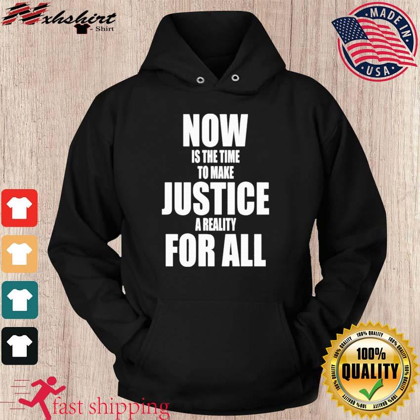 Dr. Martin Luther King Now Is The Time To Make Justice A Reality For All Shirt hoodie