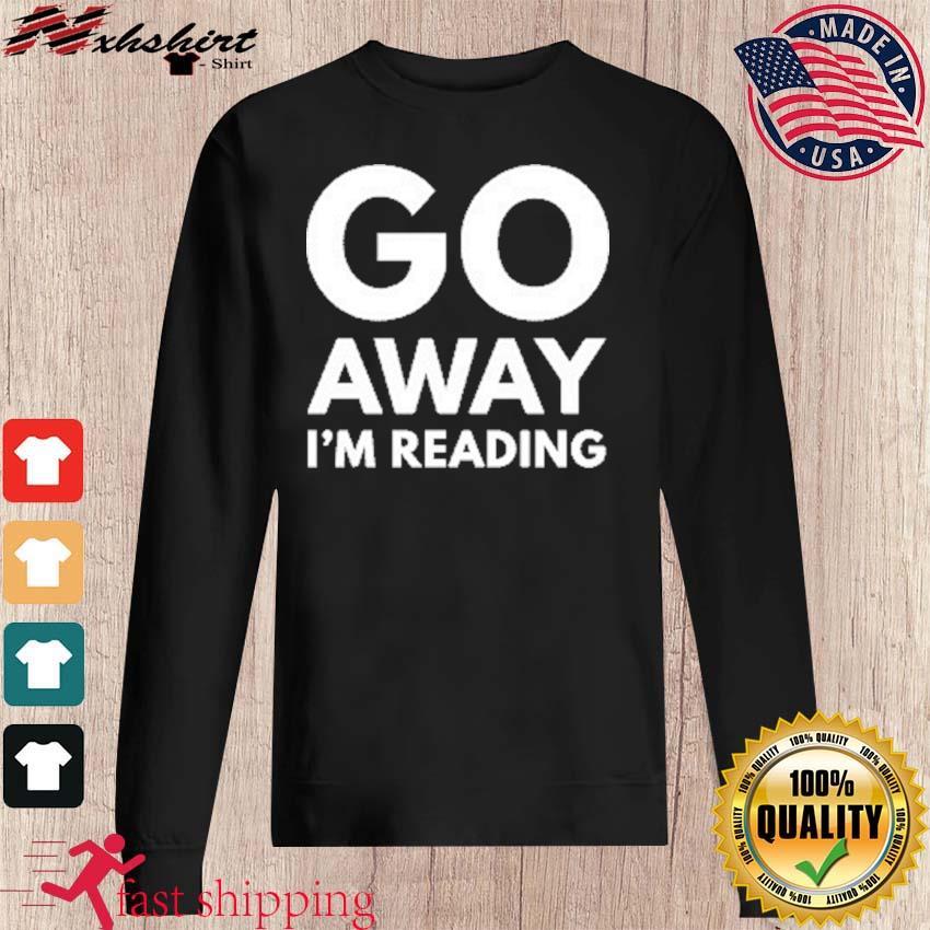 Go Away I'm Reading Shirt sweater