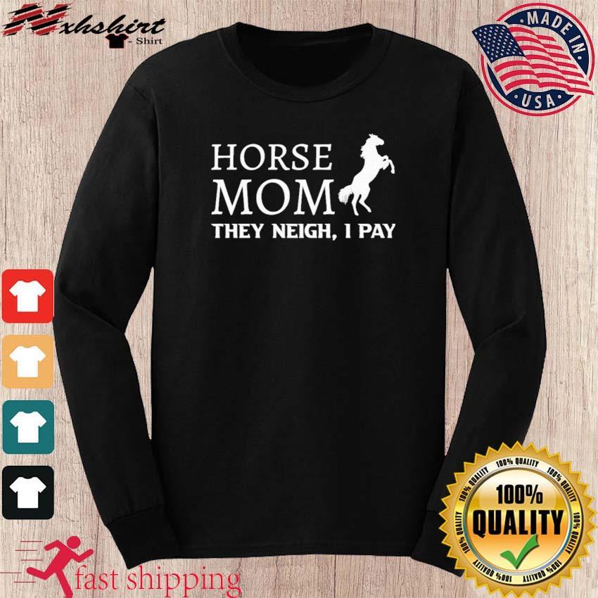 Horse Mom They Neigh I Pay Shirt long sleeve