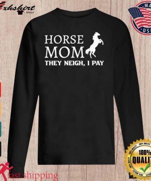 Horse Mom They Neigh I Pay Shirt sweater