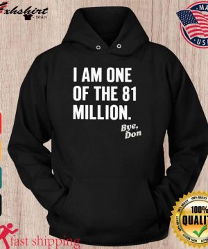 I Am One Of The 81 Million Bye Don Shirt hoodie