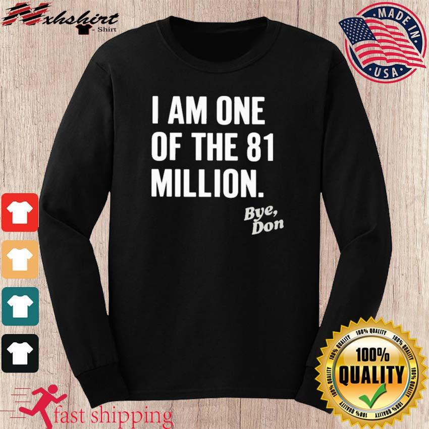 I Am One Of The 81 Million Bye Don Shirt long sleeve