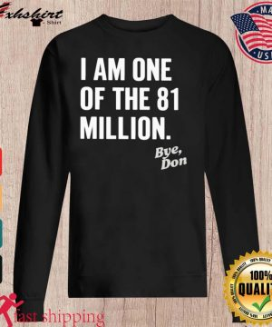 I Am One Of The 81 Million Bye Don Shirt sweater