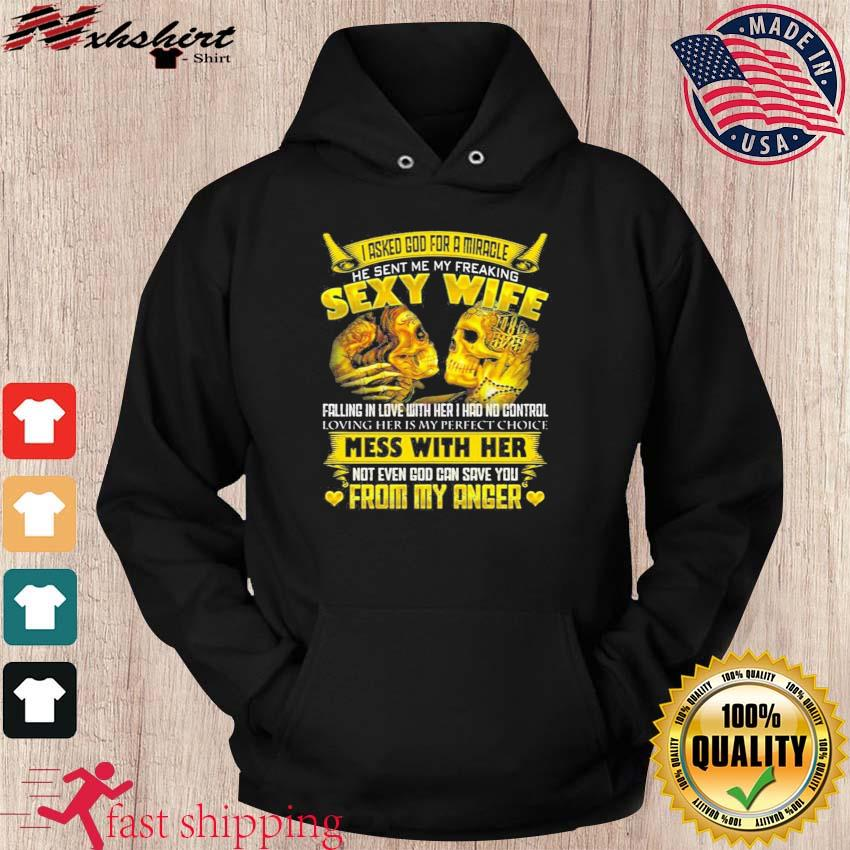 I Asked God For A Miracle He Sent Me My Freaking Sexy Wife Shirt hoodie