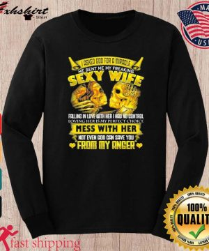 I Asked God For A Miracle He Sent Me My Freaking Sexy Wife Shirt long sleeve