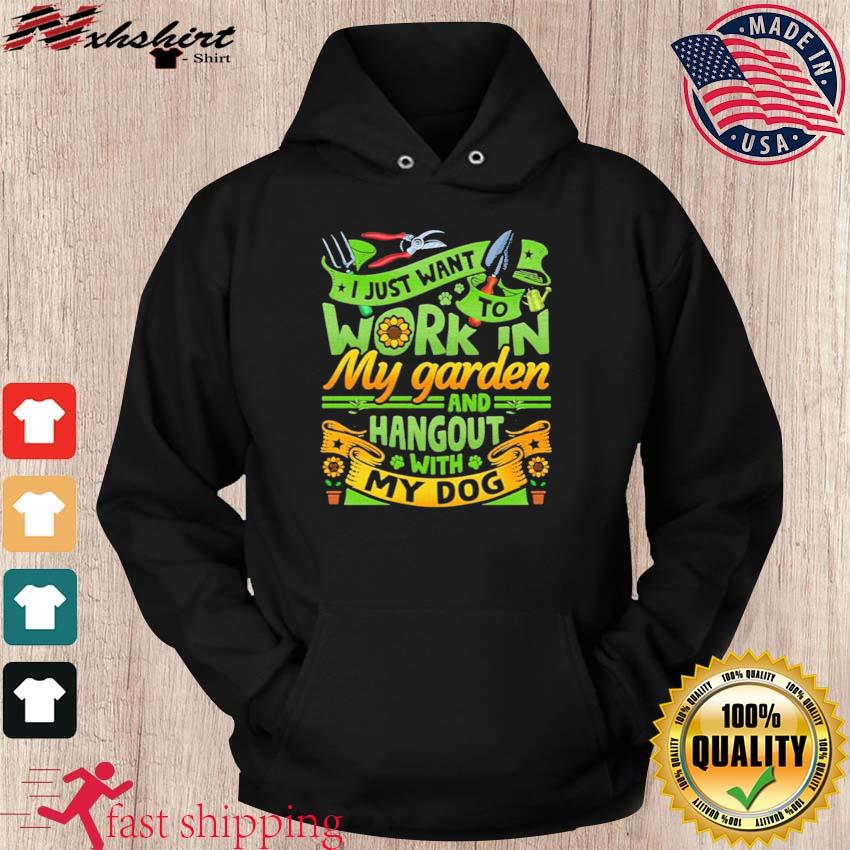 I Just Want To Work In My Garden And Hangout With My Dog Gardening Shirt hoodie