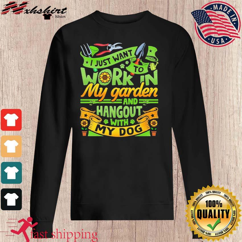 I Just Want To Work In My Garden And Hangout With My Dog Gardening Shirt sweater