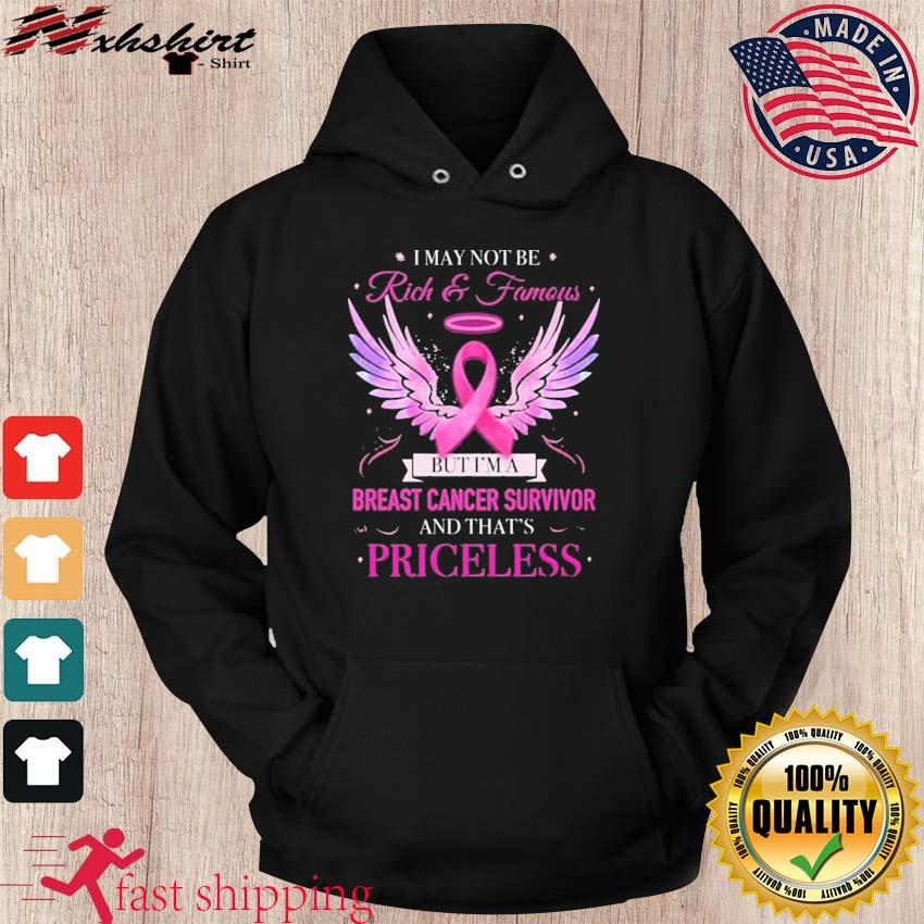 I May Not Be Rich And Famous But I'm A Breast Cancer Survivor Print Shirt hoodie