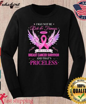 I May Not Be Rich And Famous But I'm A Breast Cancer Survivor Print Shirt long sleeve