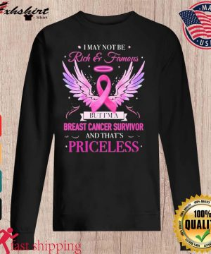 I May Not Be Rich And Famous But I'm A Breast Cancer Survivor Print Shirt sweater