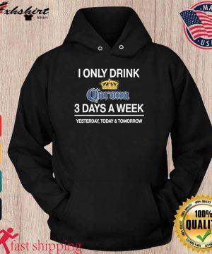 I Only Drink Corona 3 Days A Week Shirt hoodie