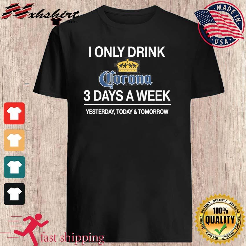 I Only Drink Corona 3 Days A Week Shirt
