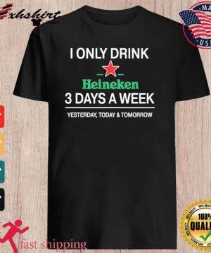 I Only Drink Heineken 3 Days A Week Shirt