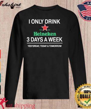 I Only Drink Heineken 3 Days A Week Shirt sweater