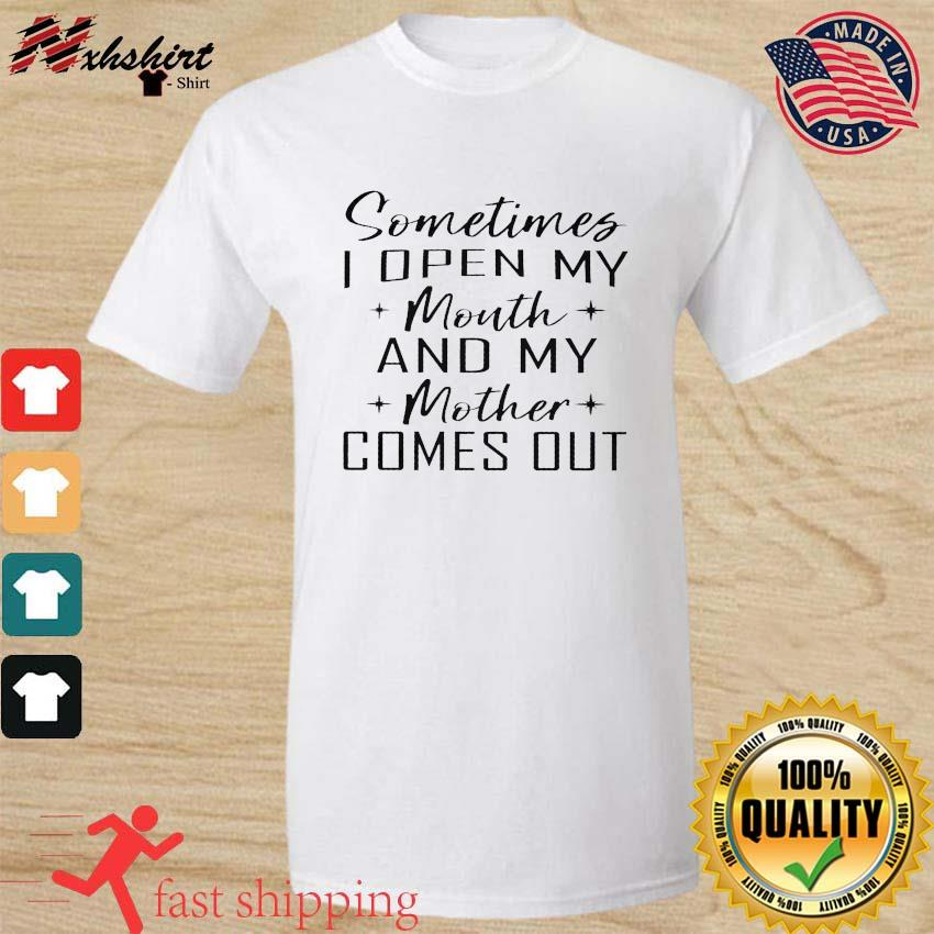 Somethings I Open My Mouth And My Mother Comes Out Shirt