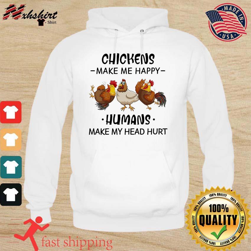 The Chickens Make Me Happy Humans Make My Head Hurt Shirt hoodie