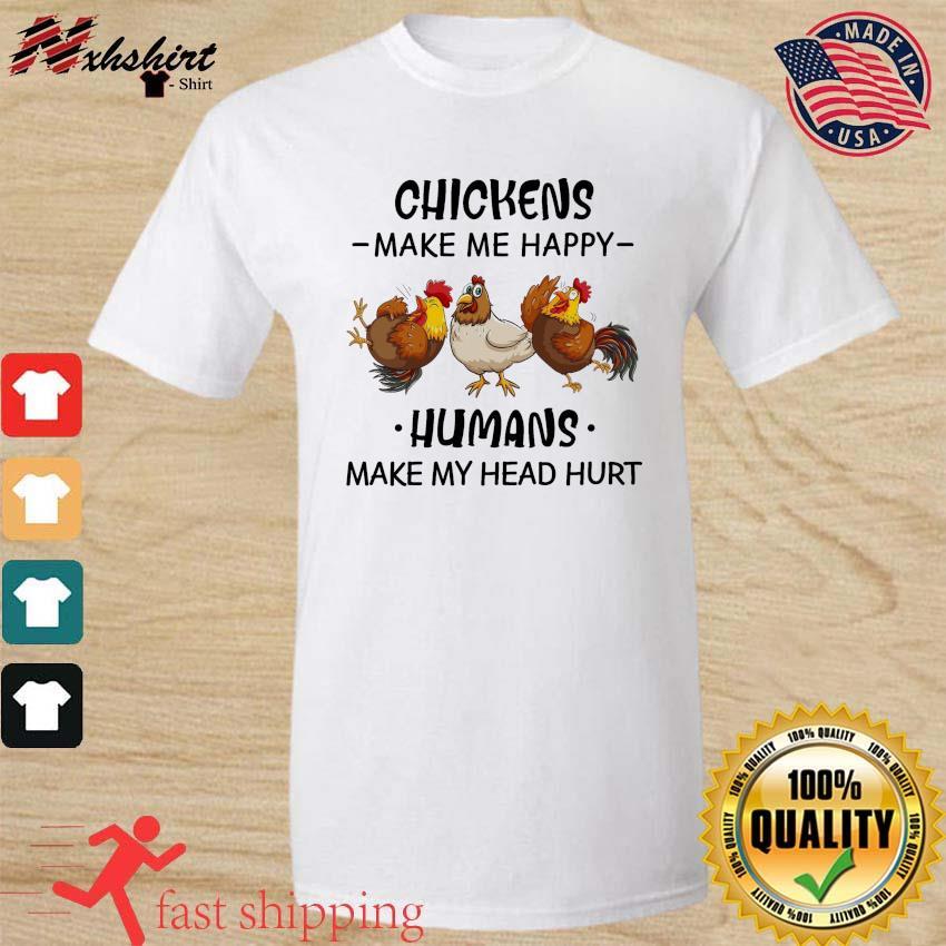 The Chickens Make Me Happy Humans Make My Head Hurt Shirt