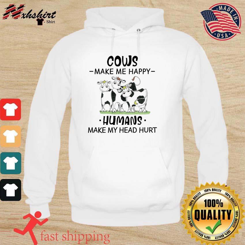 The Cows Make Me Happy Humans Make My Head Hurt Shirt hoodie